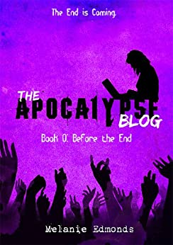 The Apocalypse Blog Book 0: Before the End by [Edmonds, Melanie]