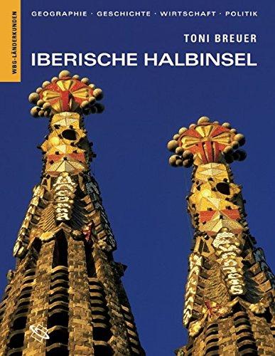 Iberische Halbinsel: Geographie, Geschichte, Wirtschaft, Politik (Länderkunden)