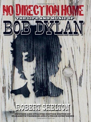 No Direction Home: The Life and Music of Bob Dylan (The Acclaimed Biography)