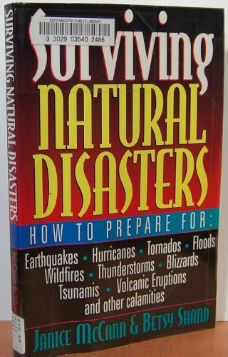 Surviving Natural Disasters: How to Prepare for Earthquakes, Hurricanes, Tornados, Floods, Wildfires, Thunderstorms, Blizzards, Tsunamis, Volcanic E