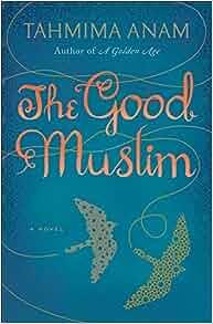 The Good Muslim: A Novel: Tahmima Anam: 9780061478765: Amazon.com