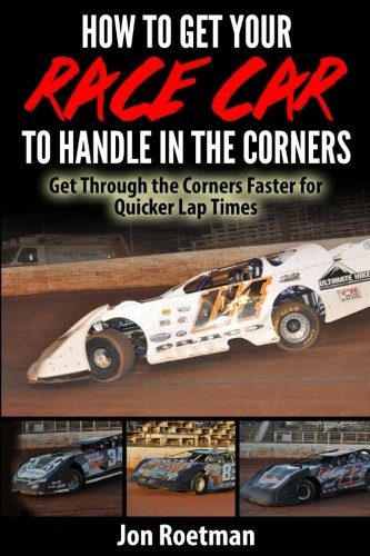 How to Get Your Race Car to Handle in the Corners: Get through the corners faster for quicker lap times! (Racers Edge Series) (Volume 12)