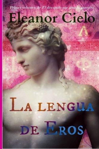 La lengua de Eros (El discipulo que ama su maestro) (Volume 1) (Spanish Edition) [Eleanor Cielo] (Tapa Blanda)