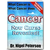 Cancer: New Cures Revealed - Cure Your Cancer in 14-45 Days with Incredible New, Cutting Edge Medical Techniques and Cancer Curing Treatments (Cancer Cures)