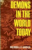 Demons in the World Today, Merrill Frederick Unger, 0842306609