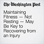 Maintaining Fitness — Not Resting — May Be Key to Recovering from an Injury | Jennifer Van Allen