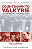 Countdown to Valkyrie: THE JULY PLOT TO ASSASSINATE HITLER
