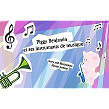 Livre pour bébé: Piggy Benjamin et ses instruments de musique : Apprentissage, Musique (French Edition)