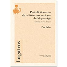 Petit dictionnaire de la littérature occitane du Moyen-Age. : Auteurs, oeuvres, lexiques