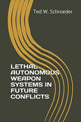 LETHAL AUTONOMOUS WEAPON SYSTEMS IN FUTURE CONFLICTS