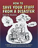 How to Save Your Stuff from a Disaster, Scott M. Haskins, 0964964708