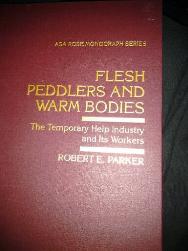 Flesh Peddlers and Warm Bodies: The Temporary Help Industry and Its Workers (The Rose Series of the American Sociological Association)