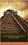 APOCALIPSIS MAYA; CON ZOMBIS: La inmortalidad no es como nos la habían contado...