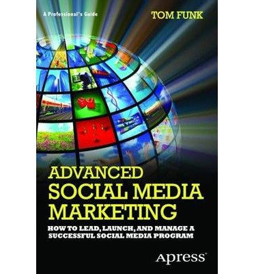 [(Advanced Social Media Marketing: How to Lead, Launch, and Manage a Successful Social Media Program: A Professional's Guide )] [Author: Tom Funk] [Jan-2013] ebook