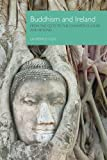 Buddhism and Ireland : From the Celts to the Counter-Culture and Beyond, Cox, Laurence, 1908049308