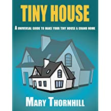 TINY HOUSE:A universal guide to make your tiny house a grand home: Space hacks on a budget (Tiny house, Home improvement,Space hacks, Design guide)