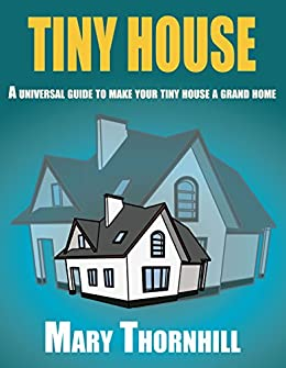 tiny house a universal guide to make your tiny