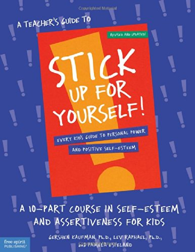 - A Teacher's Guide to Stick Up for Yourself!: A 10-Part Course in Self-Esteem and Assertiveness for Kids
