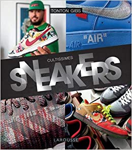 Book's Cover of Cultissimes Sneakers by Tonton Gibs (Français) Relié – 4 novembre 2020