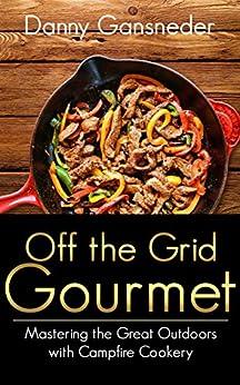 Off the Grid Gourmet by [Gansneder, Danny]