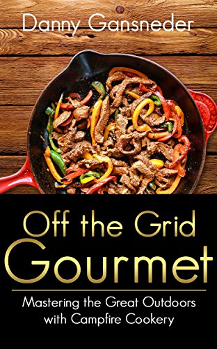 Off the Grid Gourmet by [Gansneder, Danny]