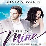The Baby Is Mine: BWWM Pregnancy Romance | Vivian Ward
