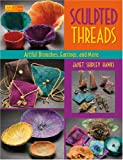 Sculpted Threads: Artful Brooches, Earrings and More (That Patchwork Place)