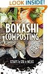 Bokashi Composting: Scraps to Soil in...