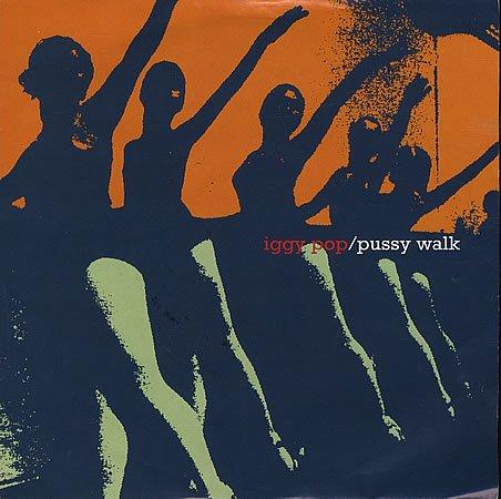 Pussy Walk b/w I Wanna Be Your Dog (live)