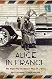 Alice in France: The World War I Letters of Alice M. O'Brien