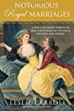 img - for Notorious Royal Marriages: A Juicy Journey Through Nine Centuries of Dynasty, Destiny,and Desire book / textbook / text book