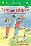 Iris and Walter: Substitute Teacher (Green Light Readers Level 3)