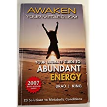 Awaken Your Metabolism : Your Ultimate Guide to Abundant Energy by King, Brad J. (2005) Paperback