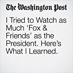 I Tried to Watch as Much 'Fox & Friends' as the President. Here's What I Learned. | Monica Hesse