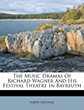 The Music Dramas of Richard Wagner and His Festival Theatre in Bayreuth, Albert Lavignac, 1179385047