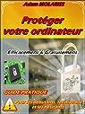 Protéger votre ordinateur efficacement et gratuitement : guide pratique (pour les débutants, les distraits et les hésitants). par Molarriss