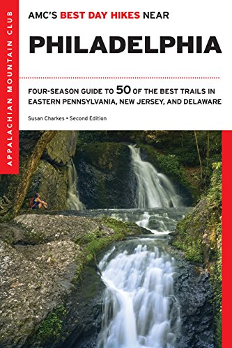 AMC's Best Day Hikes near Philadelphia: Four-Season Guide to 50 of the Best Trails in Eastern Pennsylvania, New Jersey, and Delaware