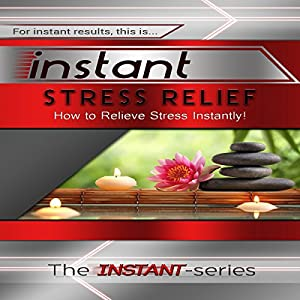 Instant Stress Relief: How to Relieve Stress Instantly! Audiobook