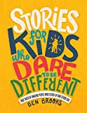 Stories for Kids Who Dare to Be Different: True Tales of Amazing People Who Stood Up and Stood Out