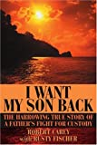 I Want My Son Back, Robert Carey and Rusty Fischer, 0595273904
