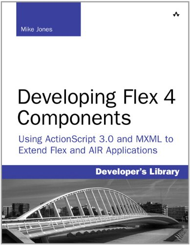 Developing Flex 4 Components: Using ActionScript & MXML to Extend Flex and AIR Applications by Mike Jones, Publisher : Addison-Wesley Professional