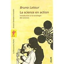 La science en action: Introduction à la sociologie des sciences