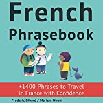French Phrasebook: +1400 French Phrases to Travel in France with Confidence! | Frederic Bibard