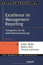 Excellence im Management-Reporting: Transparenz für die Unternehmenssteuerung: Transparenz Fur Die Unternehmenssteuerung (Advanced Controlling, Band 62)