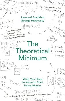 The Theoretical Minimum: What You Need to Know to Start Doing Physics by [Hrabovsky, George]
