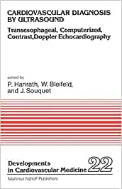 Cardiovascular Diagnosis by Ultrasound: Transesophageal, Computerized, Contrast, Doppler Echocardiography (Developments in Cardiovascular Medicine)