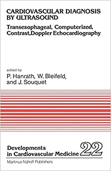Cardiovascular Diagnosis by Ultrasound: Transesophageal, Computerized, Contrast, Doppler Echocardiography (Developments in Cardiovascular Medicine)