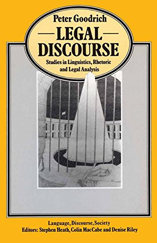 Legal Discourse: Studies in Linguistics, Rhetoric and Legal Analysis (Language, Discourse, Society) by Peter Goodrich