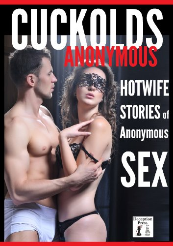 Cuckolds Anonymous: Hot Wife Stories of Anonymous Sex