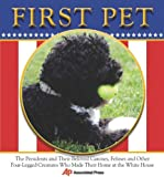 First Pet: The Presidents and Their Beloved Canines, Felines and Other Four-legged Creatures Who Made Their Homes at the White House